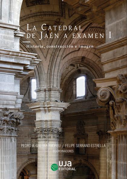LA CATEDRAL DE JAÉN A EXAMEN I                                                  HISTORIA, CONST