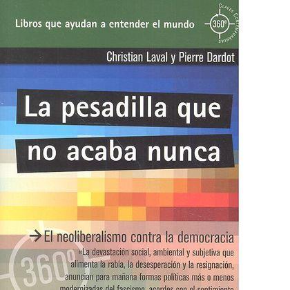 LA PESADILLA QUE NO ACABA NUNCA. EL NEOLIBERALISMO CONTRA LA DEMOCRACIA