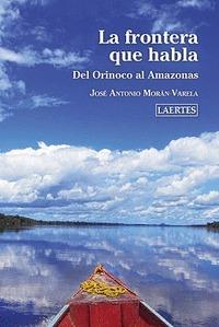 FRONTERA QUE HABLA, LA. DEL ORINOCO AL AMAZONAS