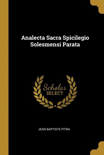 ANALECTA SACRA SPICILEGIO SOLESMENSI PARATA