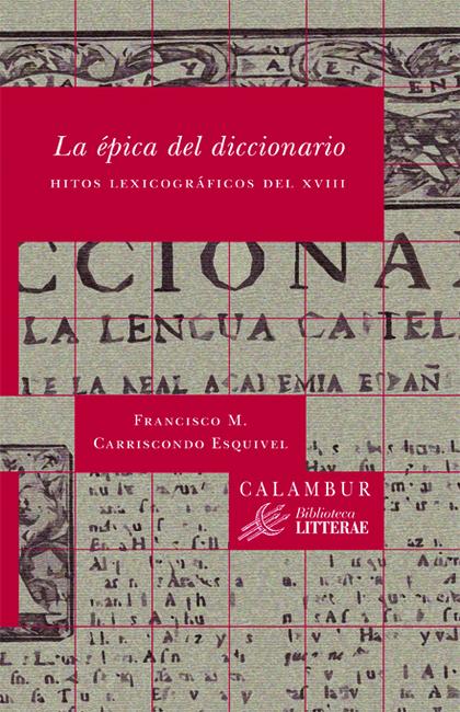 LA ÉPICA DEL DICCIONARIO : HITOS LEXICOGRÁFICOS DEL XVIII