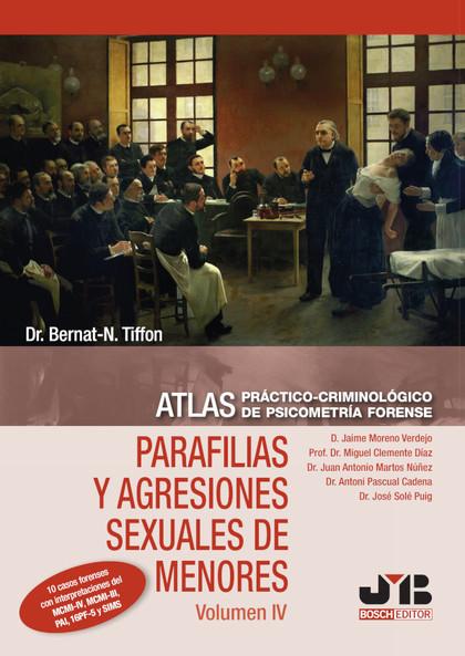 ATLAS PRÁCTICO-CRIMINOLÓGICO DE PSICOMETRÍA FORENSE (VOLUMEN IV: PARAFILIAS Y AG