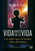 VIDA ANTES DE LA VIDA : LOS NIÑOS QUE RECUERDAN VIDAS ANTERIORES