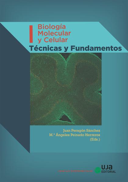 BIOLOGÍA MOLECULAR Y CELULAR. VOLUMEN I. TÉCNICAS Y FUNDAMENTOS