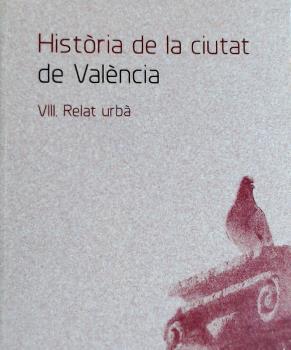 HISTORIA DE LA CIUTAT DE VALENCIA VIII. RELAT URBA.