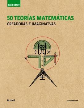 GUÍA BREVE. 50 TEORÍAS MATEÁTICAS (RÚSTICA) (2018)