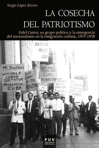 LA COSECHA DEL PATRIOTISMO : FIDEL CASTRO, SU GRUPO POLÍTICO Y LA EMERGENCIA DEL NACIONALISMO E