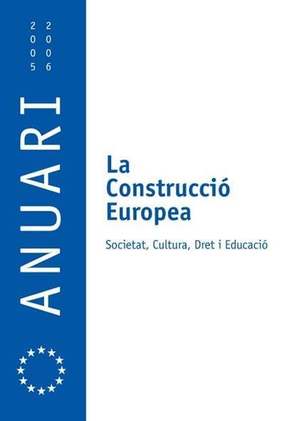 LA CONSTRUCCIÓ EUROPEA : ANUARI DEL PROGRAMA DE DOCTORAT ´LA CONSTRUCCIÓ EUROPEA : SOCIETAT, CU