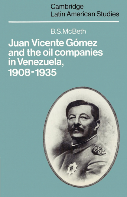 JUAN VICENTE GOMEZ AND THE OIL COMPANIES IN VENEZUELA, 1908 1935