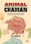 ANIMAL CHAMÁN : LA SABIDURÍA Y LOS PODERES MÁGICOS Y ESPIRITUALES DEL MUNDO ANIMAL