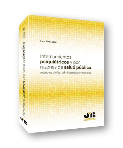 INTERNAMIENTOS PSIQUIÁTRICOS Y POR RAZONES DE SALUD PÚBLICA                     ASPECTOS CIVILE