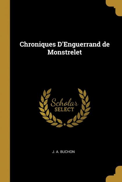CHRONIQUES D´ENGUERRAND DE MONSTRELET