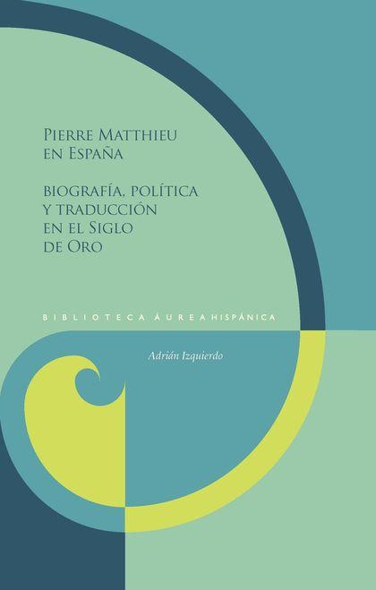 PIERRE MATTHIEU EN ESPAÑA                                                       BIOGRAFÍA, POLÍ