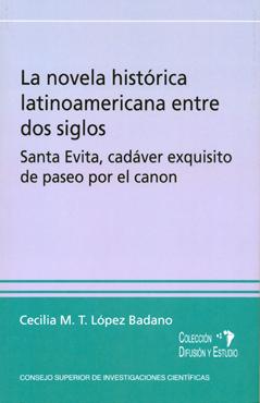 LA NOVELA HISTÓRICA LATINOAMERICANA ENTRE DOS SIGLOS : UN CASO : SANTA EVITA, CADÁVER EXQUISITO