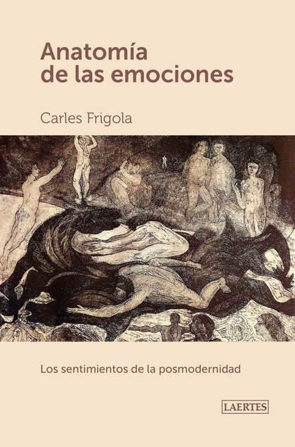 ANATOMÍA DE LAS EMOCIONES. LOS SENTIMIENTOS DE LA POSTMODERNIDAD