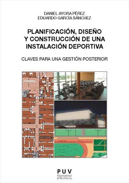 PLANIFICACIÓN, DISEÑO Y CONSTRUCCIÓN DE UNA INSTALACIÓN DEPORTIVA : CLAVES PARA UNA GESTIÓN POS