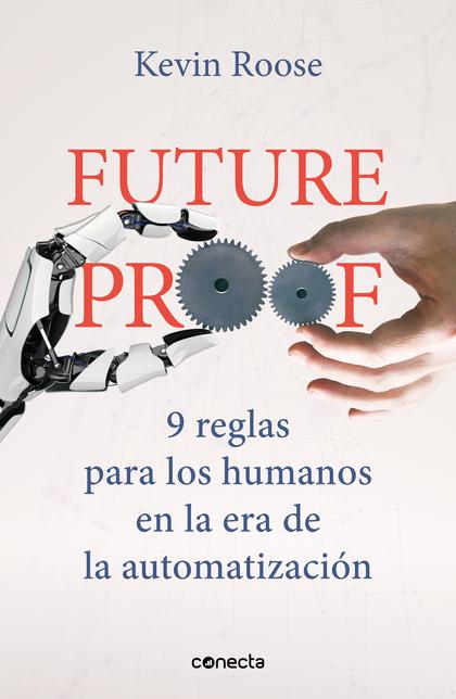 FUTUREPROOF. 9 REGLAS PARA LOS HUMANOS EN LA ERA DE LA AUTOMATIZACIÓN.