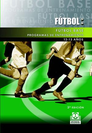 FUTBOL BASE PROGRAMAS DE ENTRENAMIENTO 12 A 13 AÑOS