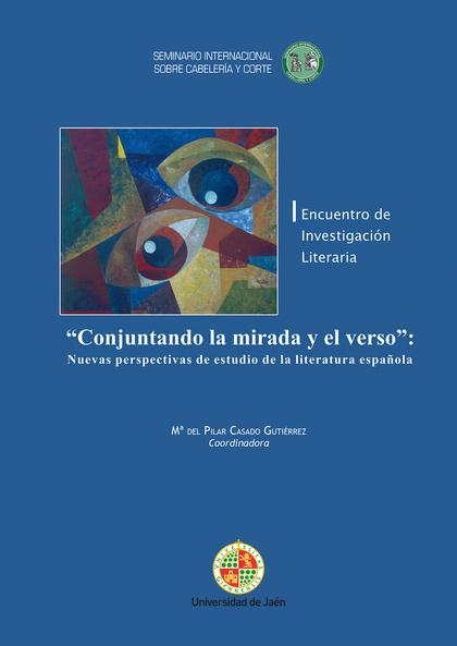 CONJUNTANDO LA MIRADA Y EL VERSO.. NUEVAS PERSPECTIVAS DE ESTUDIO DE LA LITERATURA ESPAÑOLA.