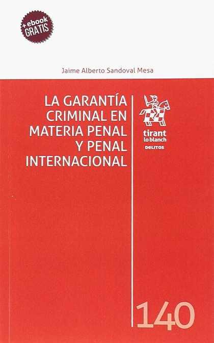 LA GARANTÍA CRIMINAL EN MATERIA PENAL Y PENAL INTERNACIONAL.