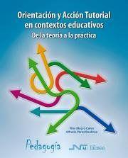 ORIENTACIÓN Y ACCIÓN TUTORIAL EN CONTEXTOS EDUCATIVOS. DE LA TEORÍA A LA PRÁCTIC