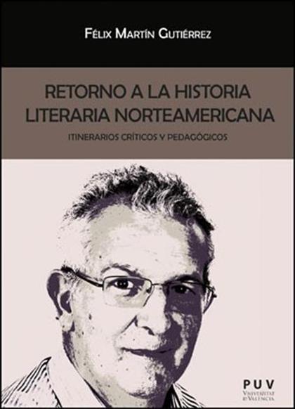 RETORNO A LA HISTORIA LITERARIA NORTEAMERICANA : ITINERARIOS CRÍTICOS Y PEDAGÓGICOS