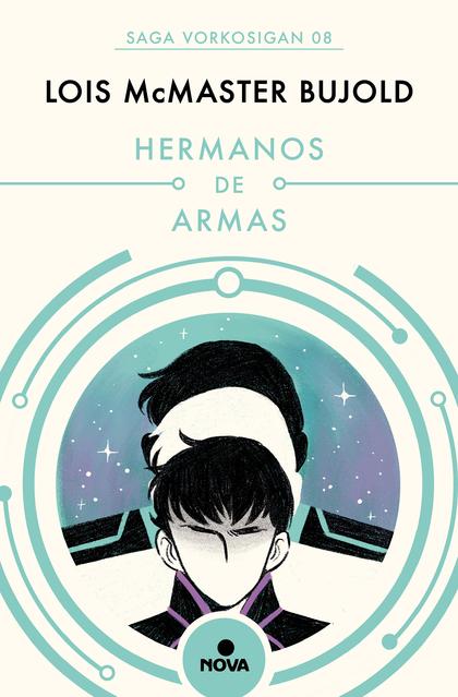 HERMANOS DE ARMAS (LAS AVENTURAS DE MILES VORKOSIGAN).