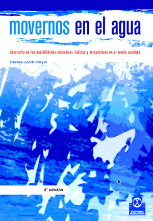 MOVERNOS EN EL AGUA : DESARROLLO DE LAS POSIBILIDADES EDUCATIVAS, LÚDICAS Y TERAPEÚTICAS EN EL