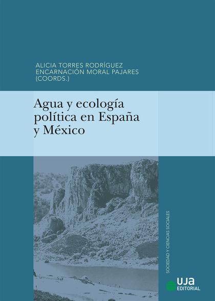 AGUA Y ECOLOGÍA POLÍTICA EN ESPAÑA Y MÉXICO.