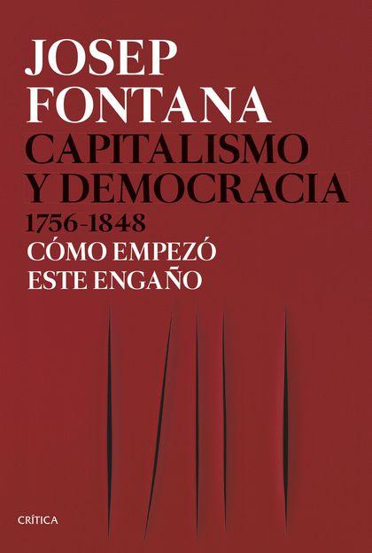 CAPITALISMO Y DEMOCRACIA 1756-1848. CÓMO EMPEZÓ ESTE ENGAÑO