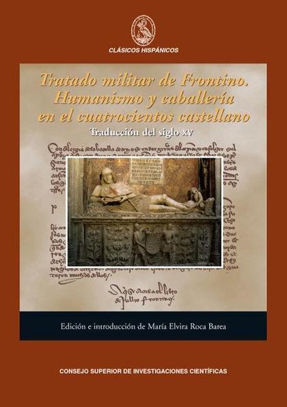 TRATADO MILITAR DE FRONTINO : HUMANISMO Y CABALLERÍA EN EL CUATROCIENTOS CASTELLANO