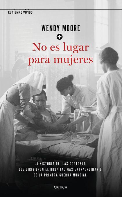 NO ES LUGAR PARA MUJERES. LA HISTORIA DE LAS DOCTORAS QUE DIRIGIERON EL HOSPITAL MÁS EXTRAORDIN
