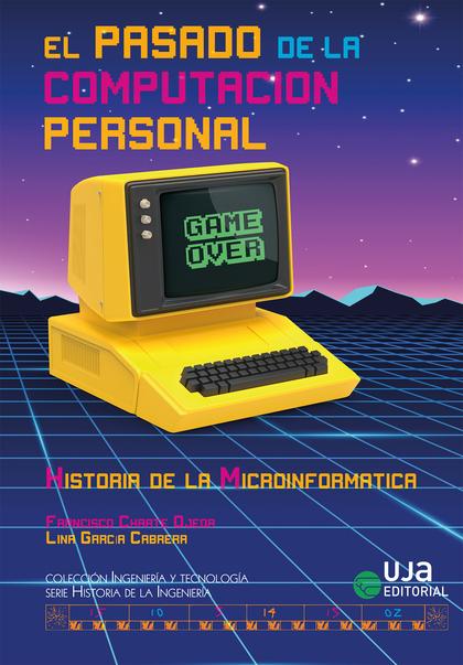 EL PASADO DE LA COMPUTACIÓN PERSONAL: HISTORIA DE LA MICROINFORMÁTICA.