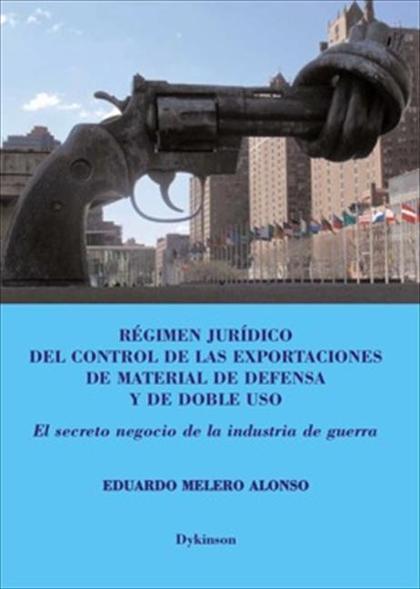 Régimen jurídico del control de las exportaciones de material de defensa y doble uso