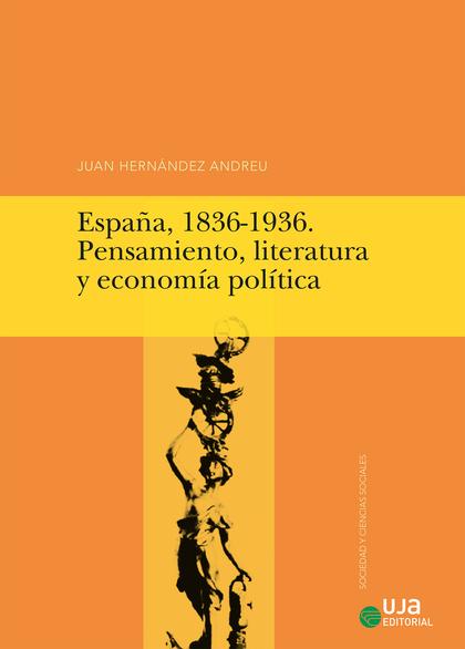 ESPAÑA, 1836-1936. PENSAMIENTO, LITERATURA Y ECONOMÍA POLÍTICA.