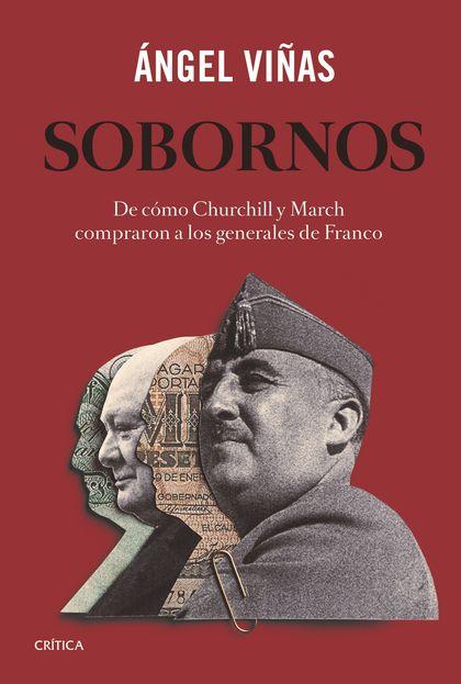 SOBORNOS. DE CÓMO CHURCHILL Y MARCH COMPRARON A LOS GENERALES DE FRANCO