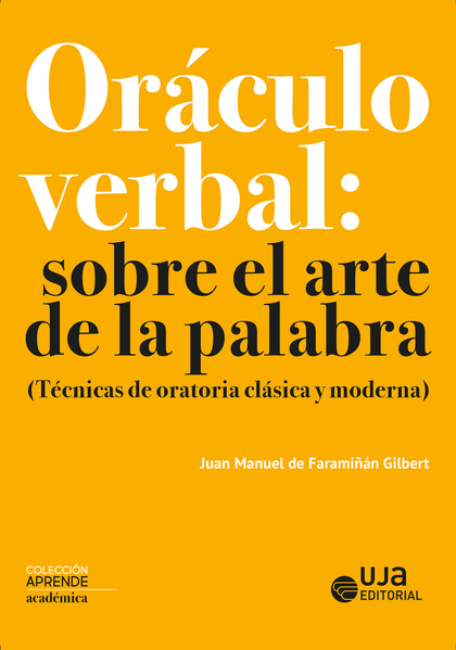 ORÁCULO VERBAL: SOBRE EL ARTE DE LA PALABRA. (TÉCNICAS DE ORATORIA CLÁSICA Y MODERNA)