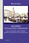 MADRID : CIUDAD PARA COMPARTIR : UNA INVESTIGACIÓN SOBRE EL MODELO MADRID DE INTEGRACIÓN DE LOS