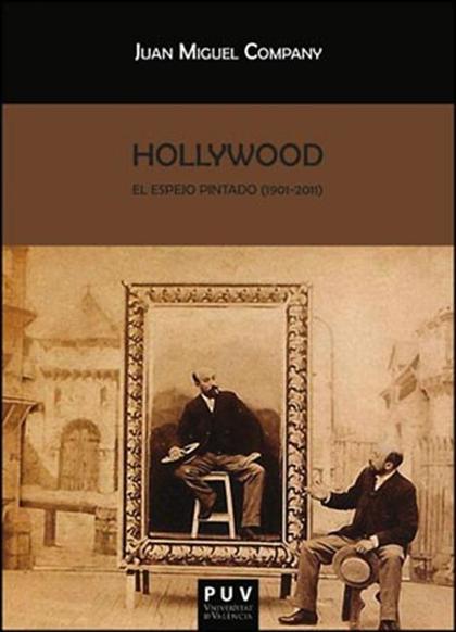 HOLLYWOOD : EL ESPEJO PINTADO, 1901-2011