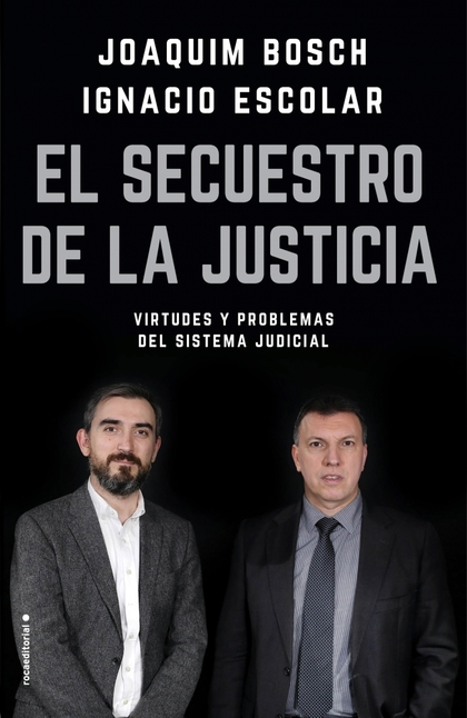 EL SECUESTRO DE LA JUSTICIA. VIRTUDES Y PROBLEMAS DEL SISTEMA JUDICIAL
