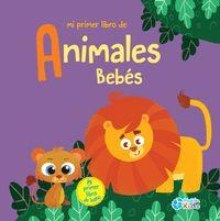 MI PRIMER LIBRO DE ANIMALES BEBÉS