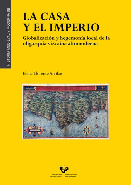LA CASA Y EL IMPERIO. GLOBALIZACIÓN Y HEGEMONÍA LOCAL DE LA OLIGARQUÍA VIZCAÍNA