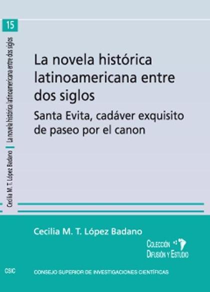 LA NOVELA HISTÓRICA LATINOAMERICANA ENTRE DOS SIGLOS : SANTA EVITA, CADÁVER EXQUISITO DE PASEO