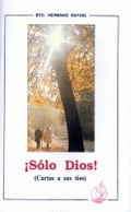 ¡SOLO DIOS! CARTAS A SUS TÍOS (HNO. RAFAEL ARNÁIZ). CARTAS DEL HERMANO RAFAEL