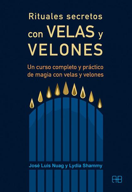 RITUALES SECRETOS CON VELAS Y VELONES. UN CURSO COMPLETO Y PRÁCTICO DE MAGIA CON VELAS Y VELONE