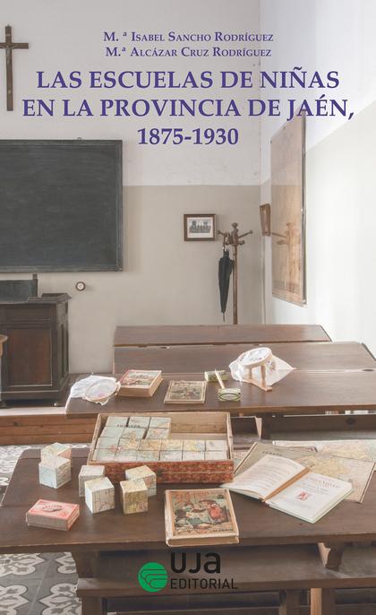 LAS ESCUELAS DE NIÑAS EN LA PROVINCIA DE JAÉN, 1875-1930                        UN ACERCAMIENTO