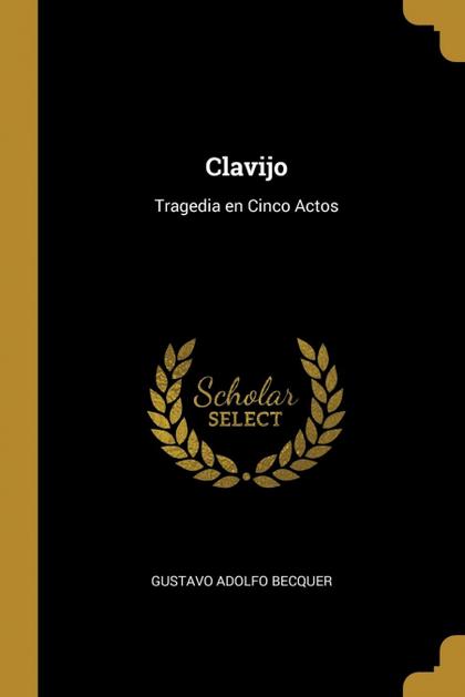 CLAVIJO. TRAGEDIA EN CINCO ACTOS
