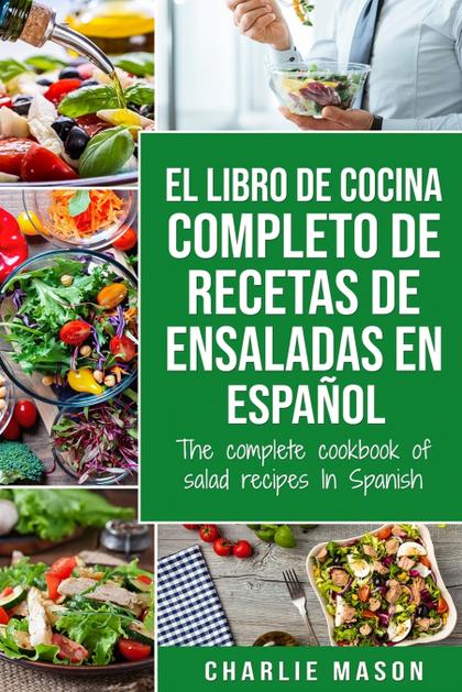 EL LIBRO DE COCINA COMPLETO DE RECETAS DE ENSALADAS EN ESPAÑOL/ THE COMPLETE COO