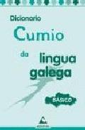 DICIONARIO CUMIO DA LINGUA GALEGA BÁSICO