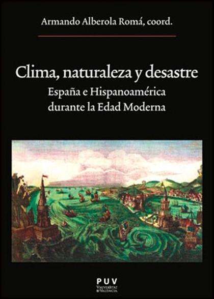 CLIMA, NATURALEZA Y DESASTRE : ESPAÑA E HISPANOAMÉRICA DURANTE LA EDAD MODERNA